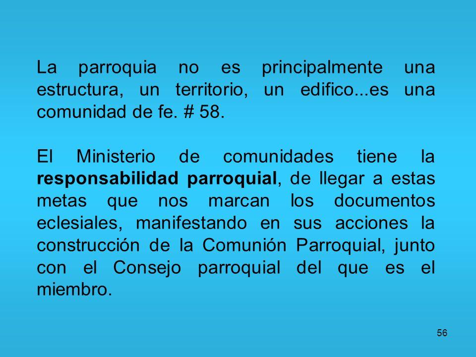 La parroquia no es principalmente una estructura, un territorio, un edifico...es una comunidad de fe. # 58.