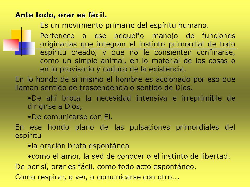 Ante todo, orar es fácil. Es un movimiento primario del espíritu humano.