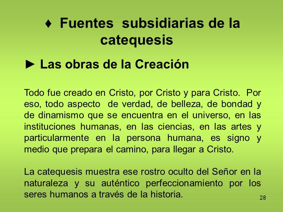 ♦ Fuentes subsidiarias de la catequesis