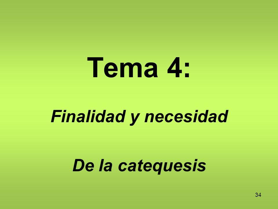 Tema 4: Finalidad y necesidad De la catequesis 34
