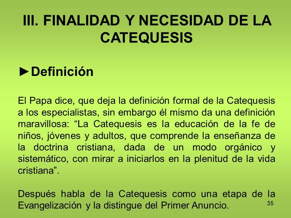 III. FINALIDAD Y NECESIDAD DE LA CATEQUESIS