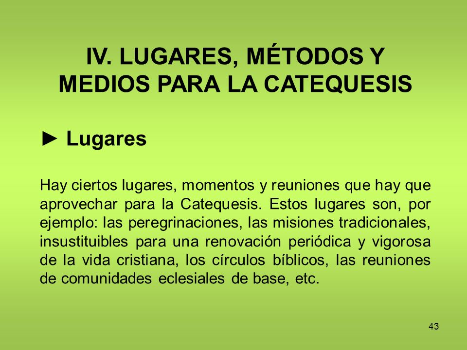 IV. LUGARES, MÉTODOS Y MEDIOS PARA LA CATEQUESIS