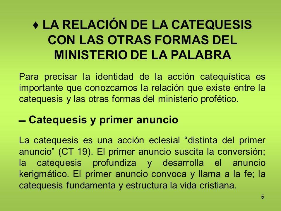 ♦ LA RELACIÓN DE LA CATEQUESIS CON LAS OTRAS FORMAS DEL MINISTERIO DE LA PALABRA