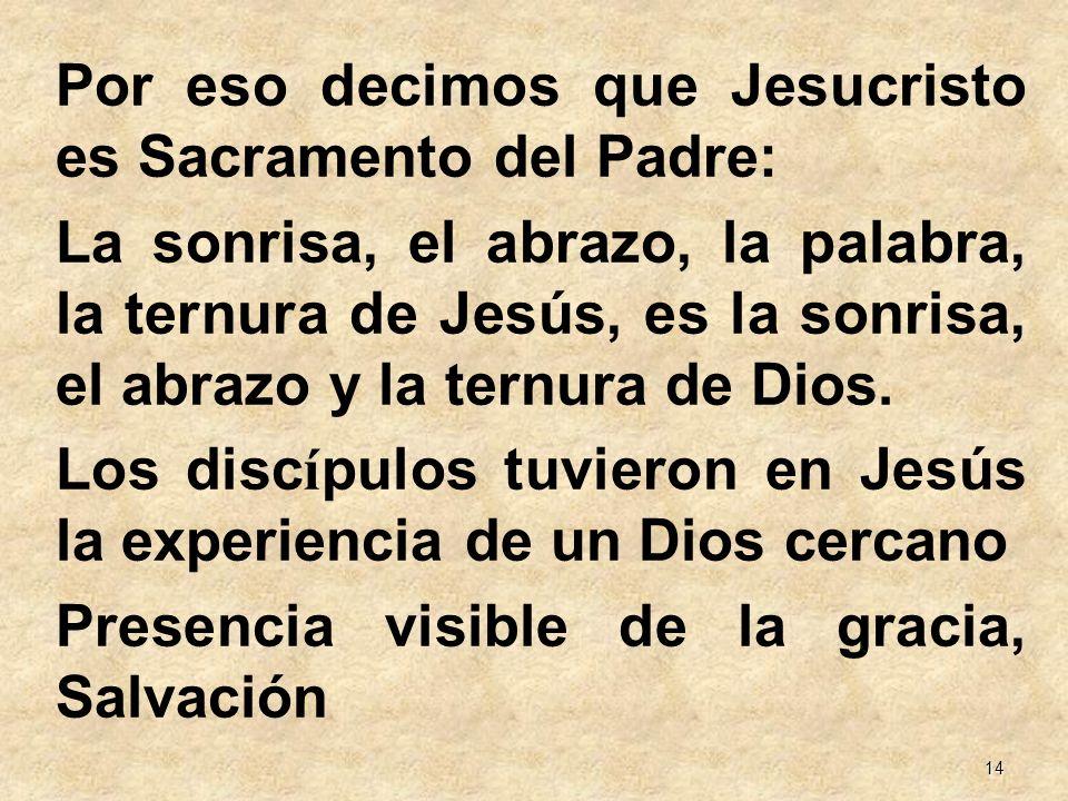 Por eso decimos que Jesucristo es Sacramento del Padre: