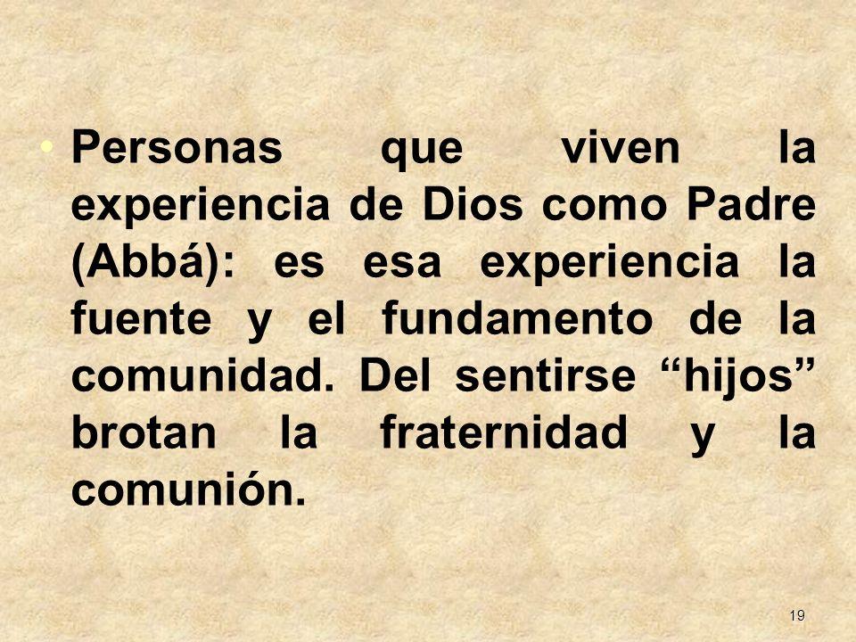 Personas que viven la experiencia de Dios como Padre (Abbá): es esa experiencia la fuente y el fundamento de la comunidad.