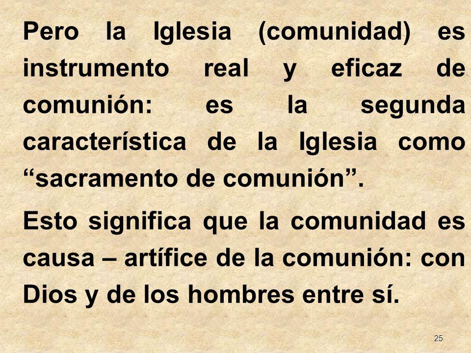 Pero la Iglesia (comunidad) es instrumento real y eficaz de comunión: es la segunda característica de la Iglesia como sacramento de comunión .