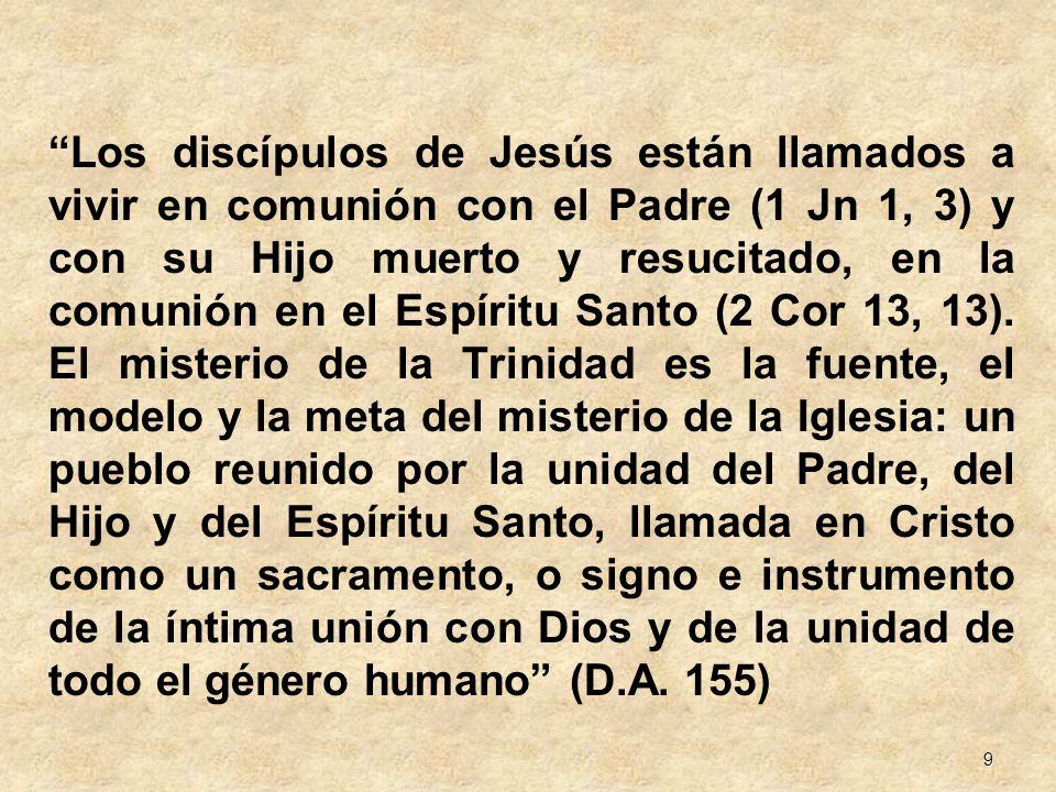 Los discípulos de Jesús están llamados a vivir en comunión con el Padre (1 Jn 1, 3) y con su Hijo muerto y resucitado, en la comunión en el Espíritu Santo (2 Cor 13, 13).