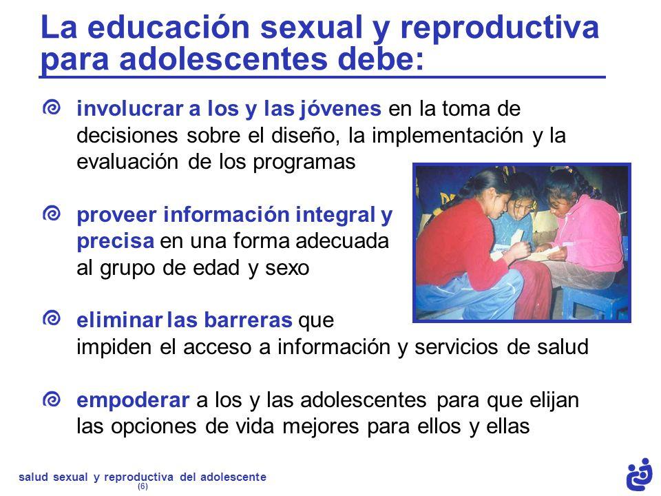 La educación sexual y reproductiva para adolescentes debe:
