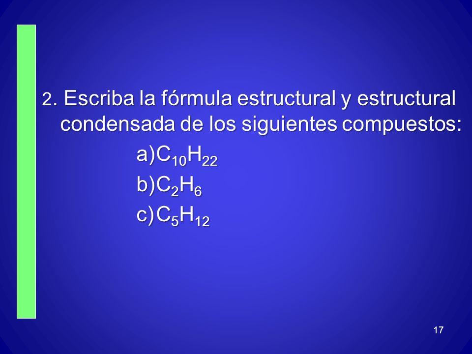 2. Escriba la fórmula estructural y estructural condensada de los siguientes compuestos: