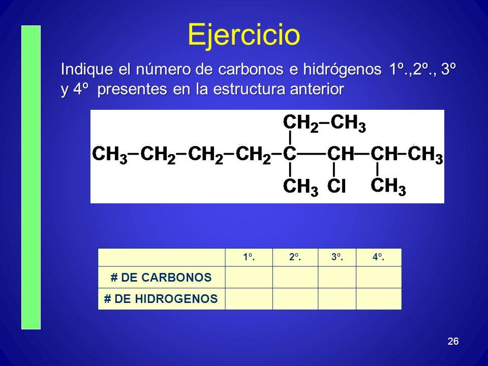 Ejercicio Indique el número de carbonos e hidrógenos 1º.,2º., 3º y 4º presentes en la estructura anterior.