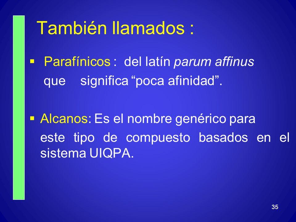 También llamados : Parafínicos : del latín parum affinus