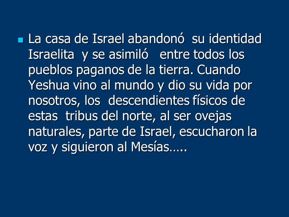 La casa de Israel abandonó su identidad Israelita y se asimiló entre todos los pueblos paganos de la tierra.