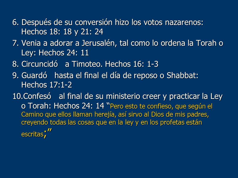 6. Después de su conversión hizo los votos nazarenos: Hechos 18: 18 y 21: 24