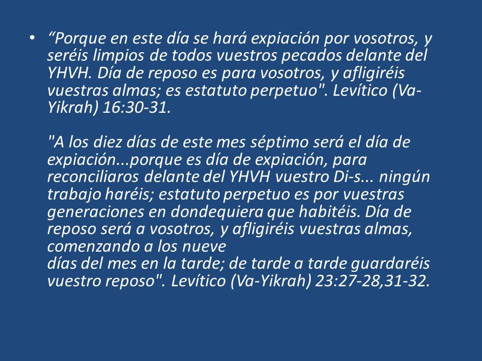 Porque en este día se hará expiación por vosotros, y seréis limpios de todos vuestros pecados delante del YHVH.
