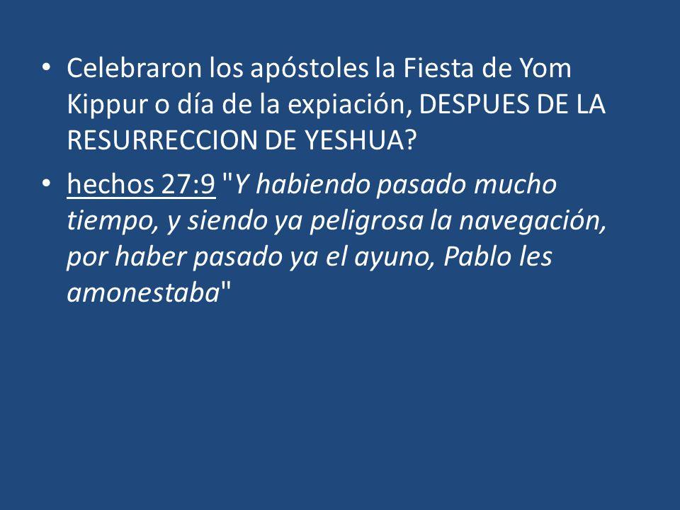 Celebraron los apóstoles la Fiesta de Yom Kippur o día de la expiación, DESPUES DE LA RESURRECCION DE YESHUA