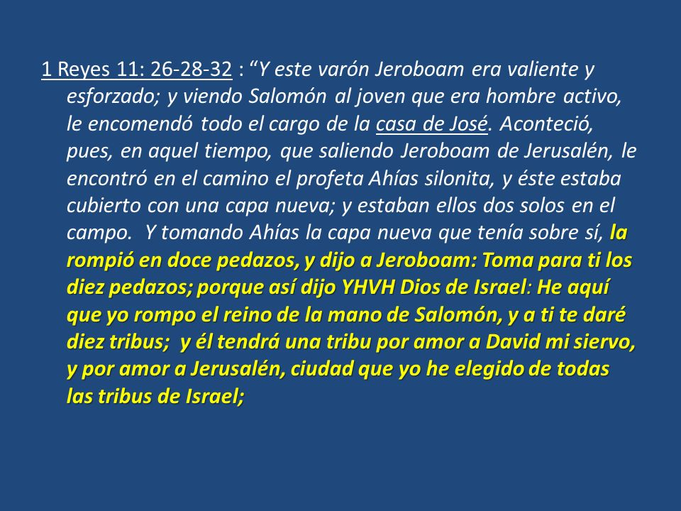1 Reyes 11: 26-28-32 : Y este varón Jeroboam era valiente y esforzado; y viendo Salomón al joven que era hombre activo, le encomendó todo el cargo de la casa de José.