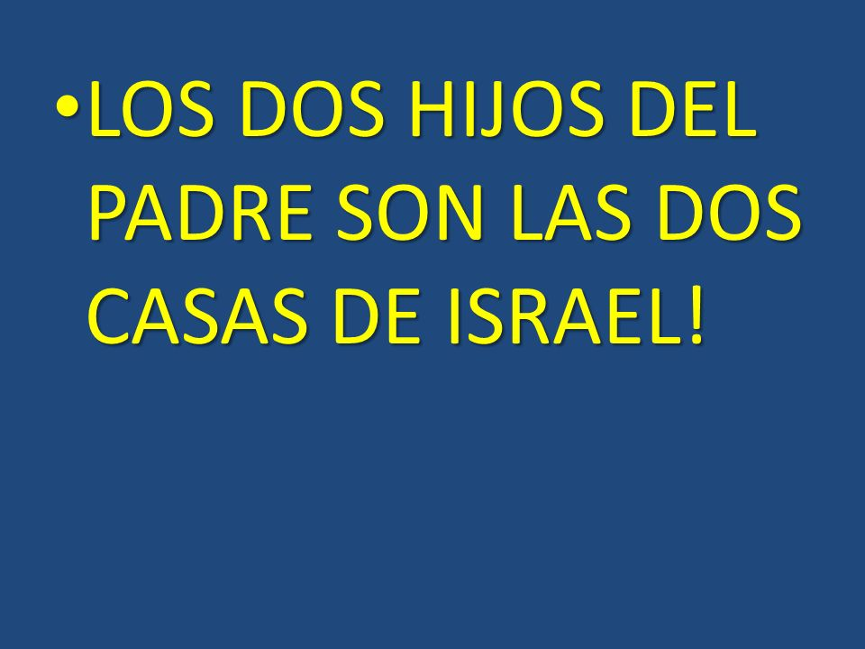 LOS DOS HIJOS DEL PADRE SON LAS DOS CASAS DE ISRAEL!