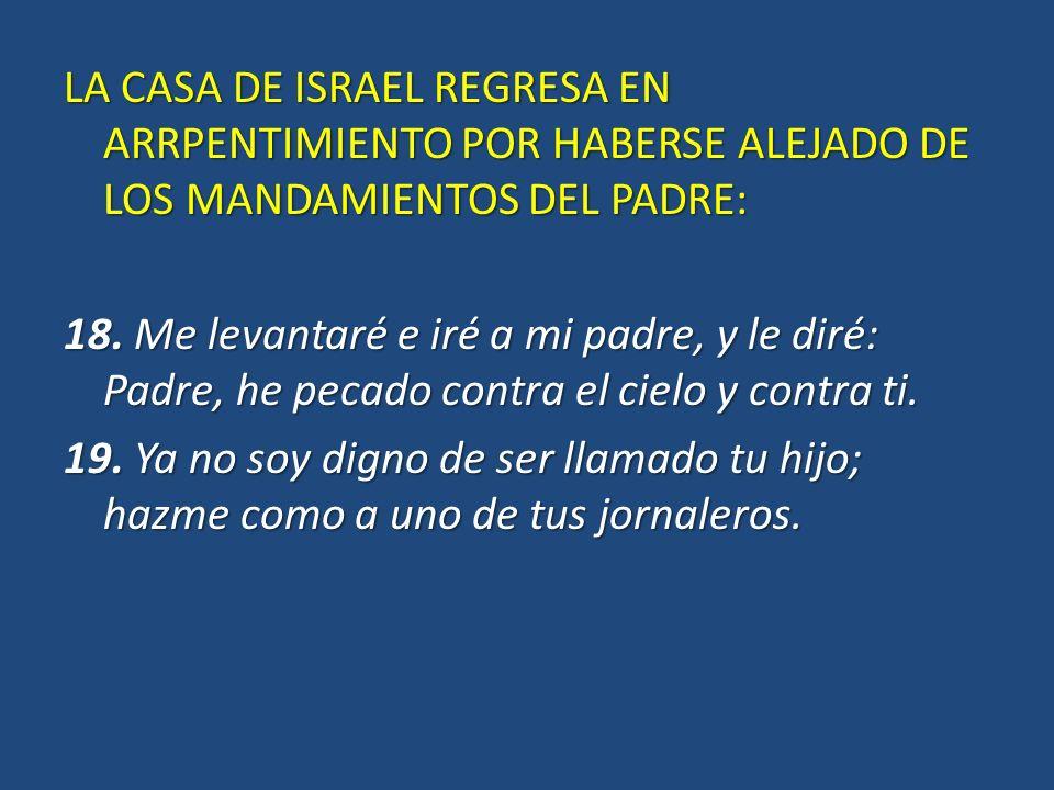 LA CASA DE ISRAEL REGRESA EN ARRPENTIMIENTO POR HABERSE ALEJADO DE LOS MANDAMIENTOS DEL PADRE: