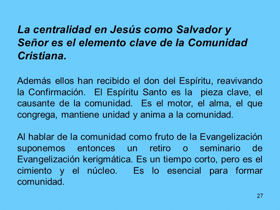 La centralidad en Jesús como Salvador y Señor es el elemento clave de la Comunidad Cristiana.