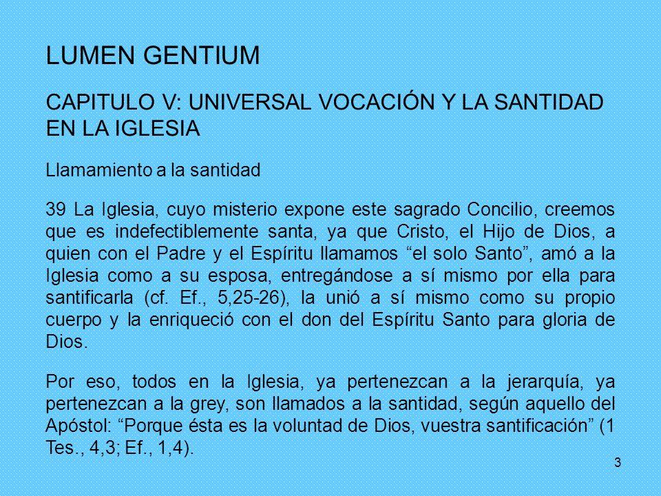 LUMEN GENTIUM CAPITULO V: UNIVERSAL VOCACIÓN Y LA SANTIDAD EN LA IGLESIA. Llamamiento a la santidad.