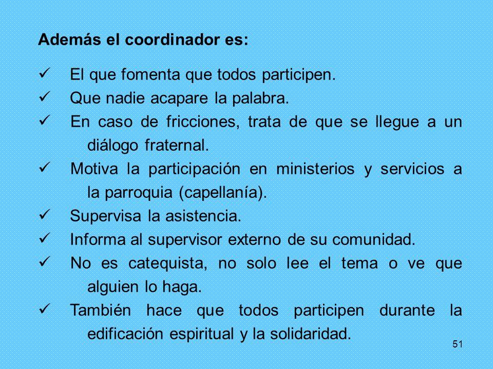 Además el coordinador es: El que fomenta que todos participen.