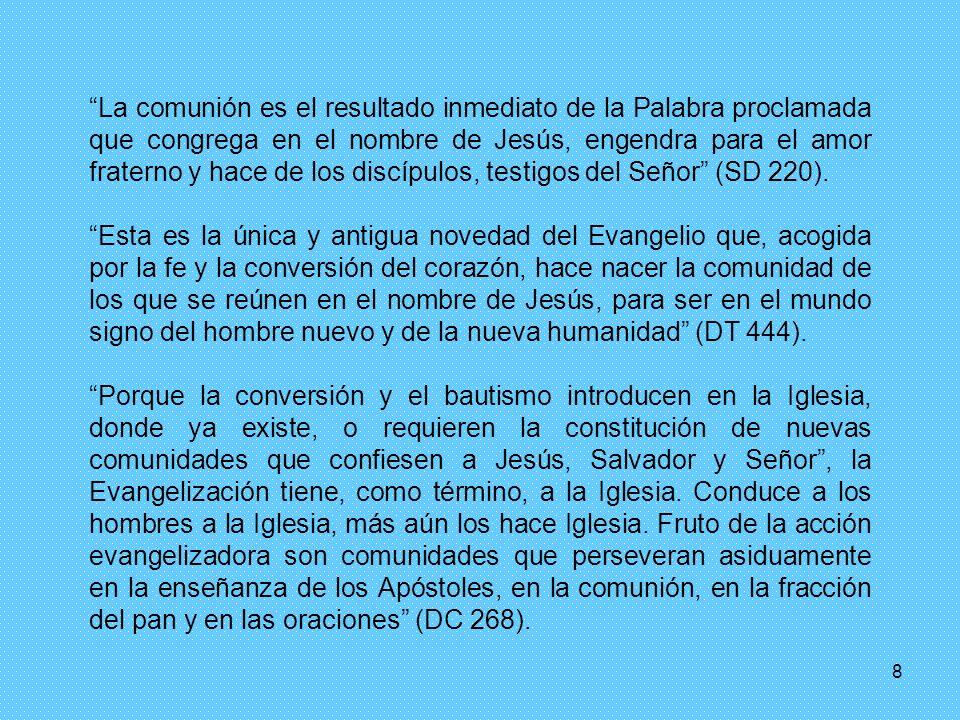 La comunión es el resultado inmediato de la Palabra proclamada que congrega en el nombre de Jesús, engendra para el amor fraterno y hace de los discípulos, testigos del Señor (SD 220).