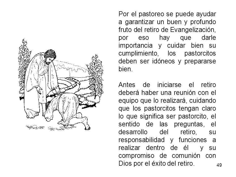 Por el pastoreo se puede ayudar a garantizar un buen y profundo fruto del retiro de Evangelización, por eso hay que darle importancia y cuidar bien su cumplimiento, los pastorcitos deben ser idóneos y prepararse bien.