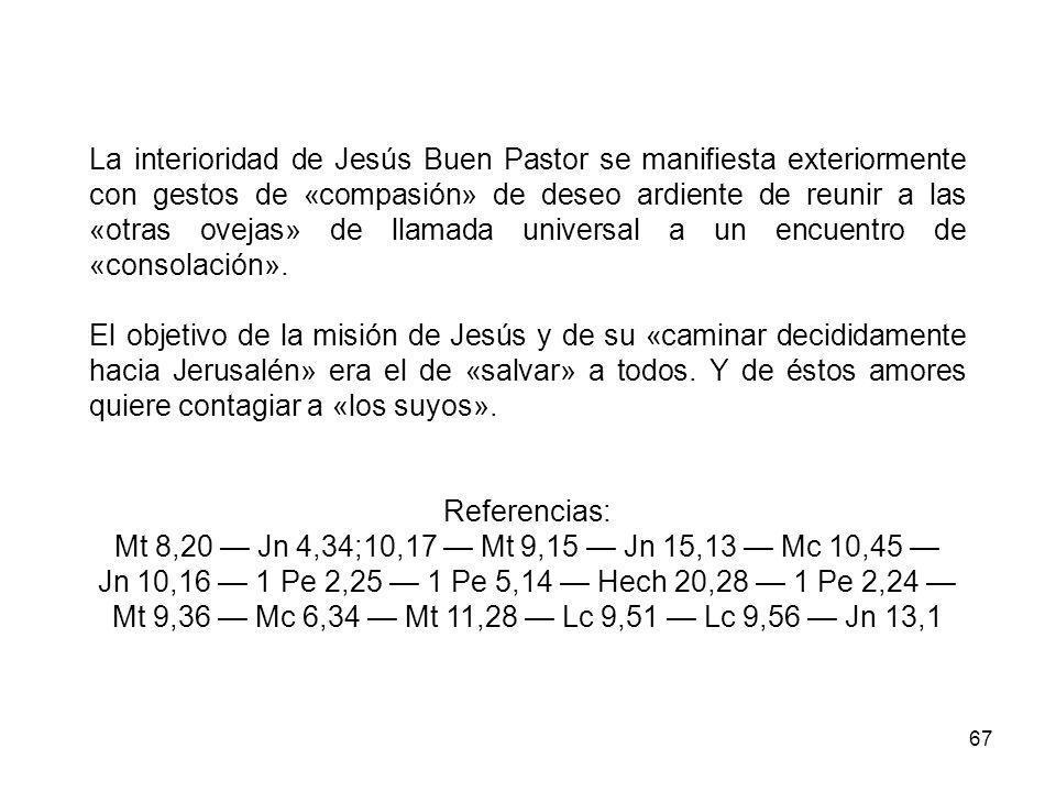 La interioridad de Jesús Buen Pastor se manifiesta exteriormente con gestos de «compasión» de deseo ardiente de reunir a las «otras ovejas» de llamada universal a un encuentro de «consolación».