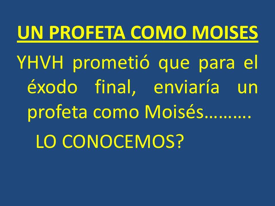 UN PROFETA COMO MOISES YHVH prometió que para el éxodo final, enviaría un profeta como Moisés……….