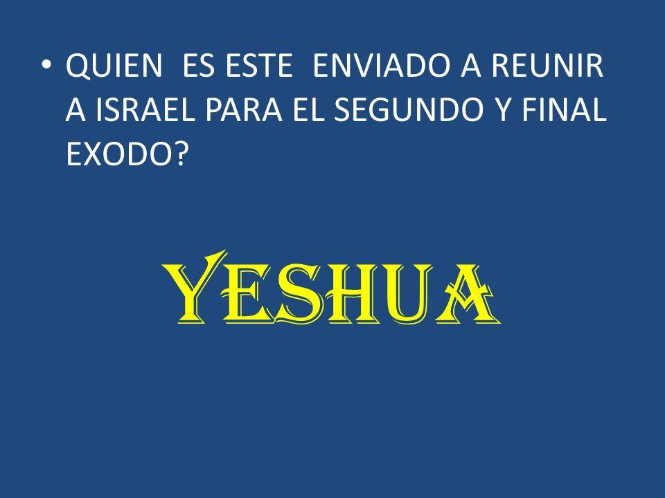 QUIEN ES ESTE ENVIADO A REUNIR A ISRAEL PARA EL SEGUNDO Y FINAL EXODO