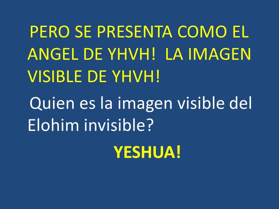 PERO SE PRESENTA COMO EL ANGEL DE YHVH. LA IMAGEN VISIBLE DE YHVH