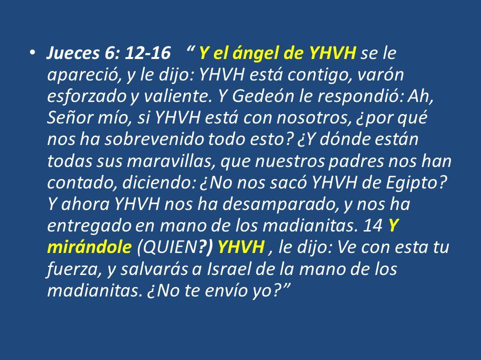 Jueces 6: 12-16 Y el ángel de YHVH se le apareció, y le dijo: YHVH está contigo, varón esforzado y valiente.