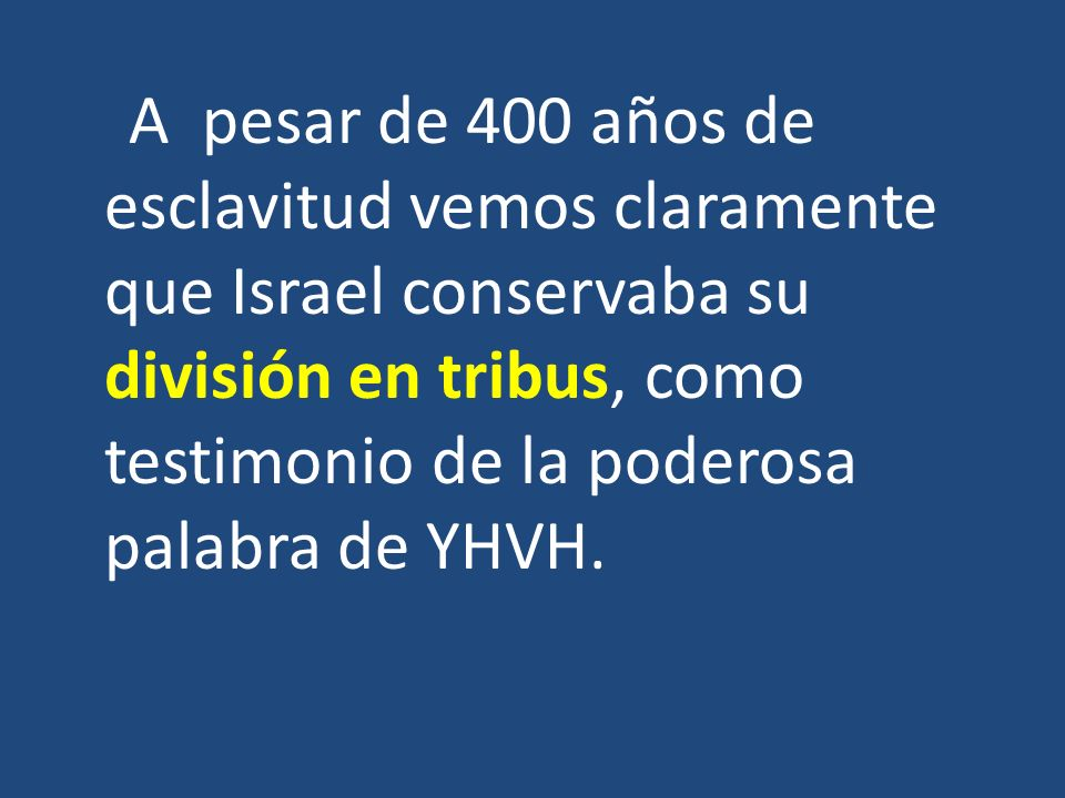 A pesar de 400 años de esclavitud vemos claramente que Israel conservaba su división en tribus, como testimonio de la poderosa palabra de YHVH.