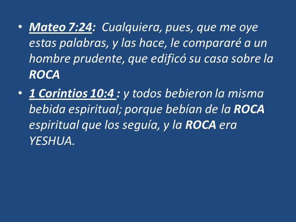 Mateo 7:24: Cualquiera, pues, que me oye estas palabras, y las hace, le compararé a un hombre prudente, que edificó su casa sobre la ROCA