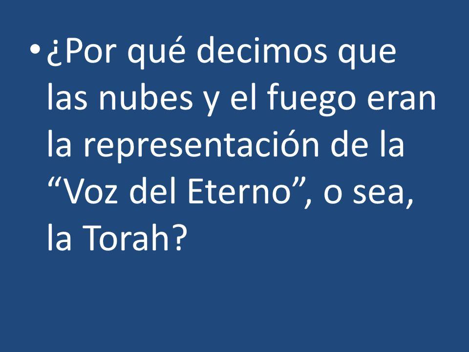 ¿Por qué decimos que las nubes y el fuego eran la representación de la Voz del Eterno , o sea, la Torah
