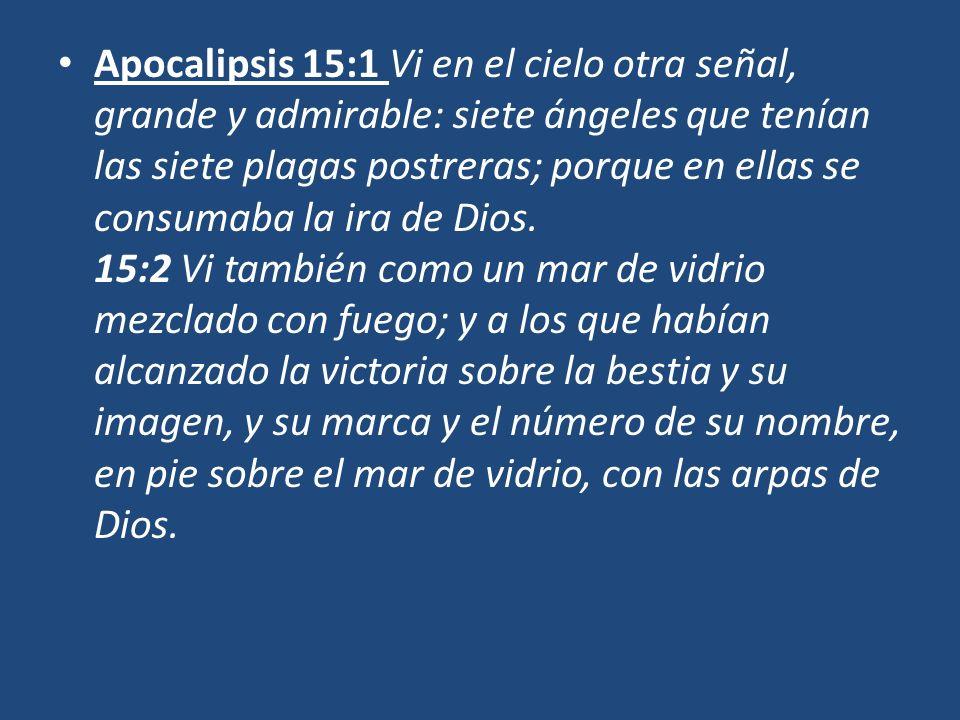 Apocalipsis 15:1 Vi en el cielo otra señal, grande y admirable: siete ángeles que tenían las siete plagas postreras; porque en ellas se consumaba la ira de Dios.