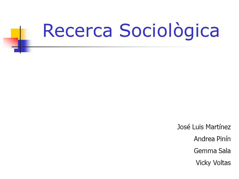 Recerca Sociològica José Luis Martínez Andrea Pinín Gemma Sala
