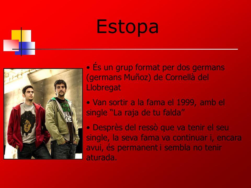 Estopa És un grup format per dos germans (germans Muñoz) de Cornellà del Llobregat.