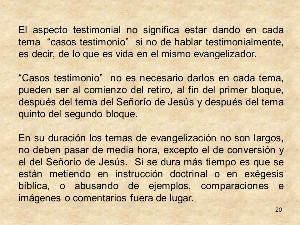 El aspecto testimonial no significa estar dando en cada tema casos testimonio si no de hablar testimonialmente, es decir, de lo que es vida en el mismo evangelizador.