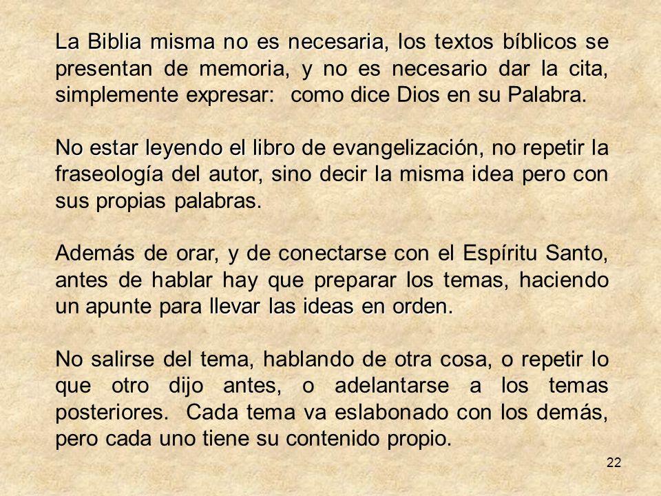 La Biblia misma no es necesaria, los textos bíblicos se presentan de memoria, y no es necesario dar la cita, simplemente expresar: como dice Dios en su Palabra.