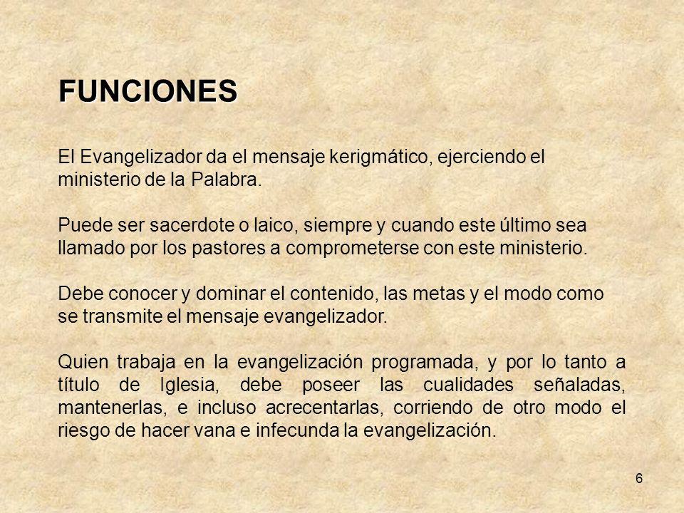 FUNCIONES El Evangelizador da el mensaje kerigmático, ejerciendo el ministerio de la Palabra.