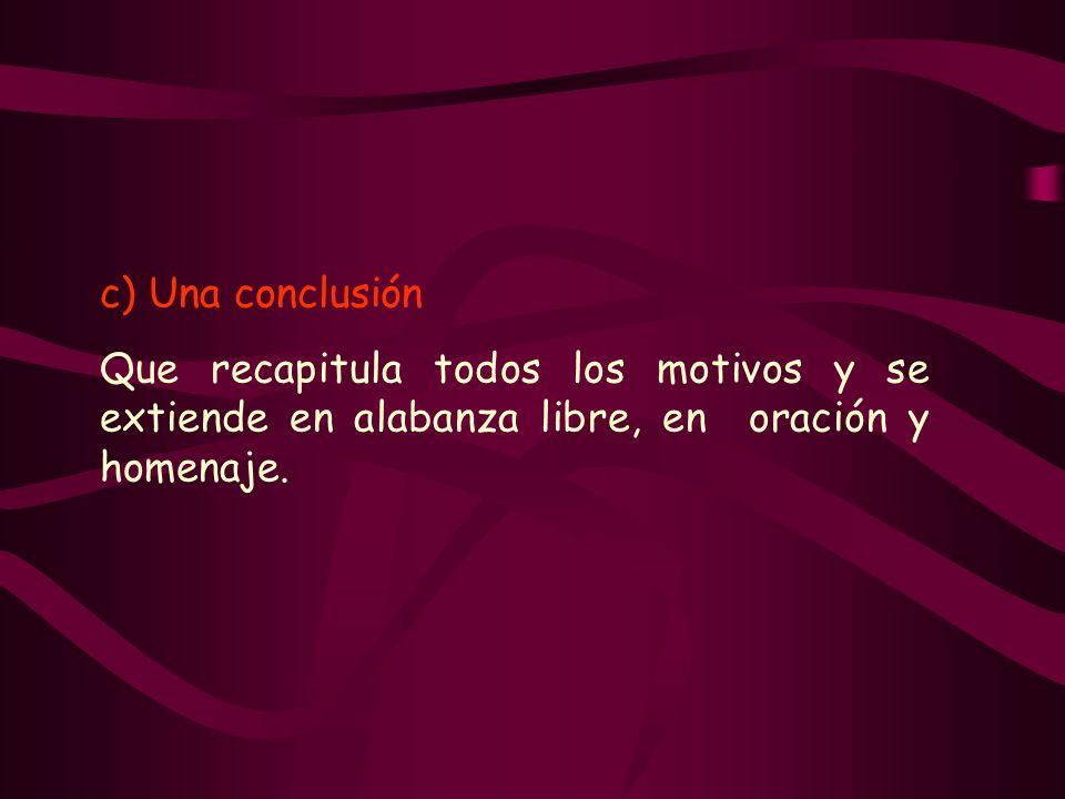 c) Una conclusión Que recapitula todos los motivos y se extiende en alabanza libre, en oración y homenaje.