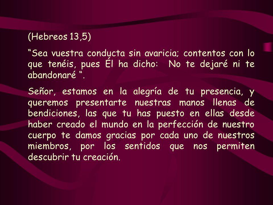 (Hebreos 13,5) Sea vuestra conducta sin avaricia; contentos con lo que tenéis, pues Él ha dicho: No te dejaré ni te abandonaré .