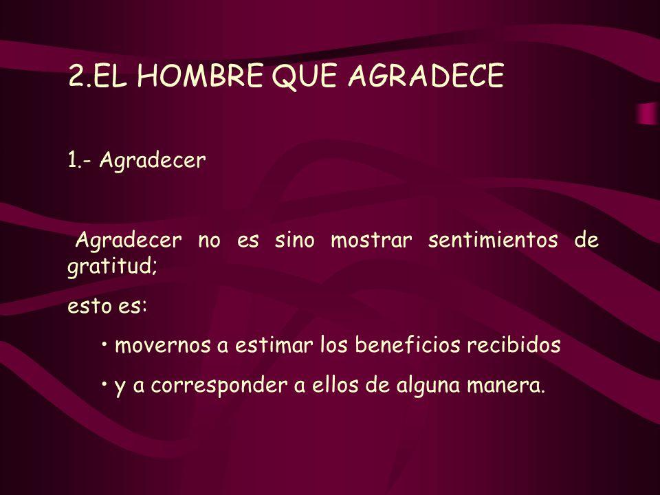 2.EL HOMBRE QUE AGRADECE 1.- Agradecer