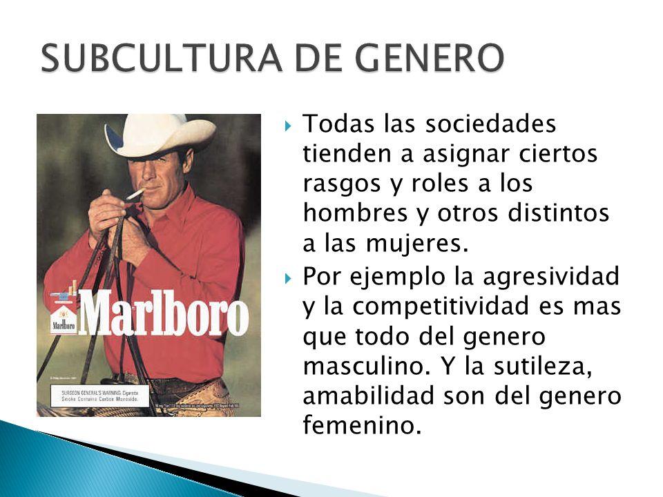 SUBCULTURA DE GENERO Todas las sociedades tienden a asignar ciertos rasgos y roles a los hombres y otros distintos a las mujeres.