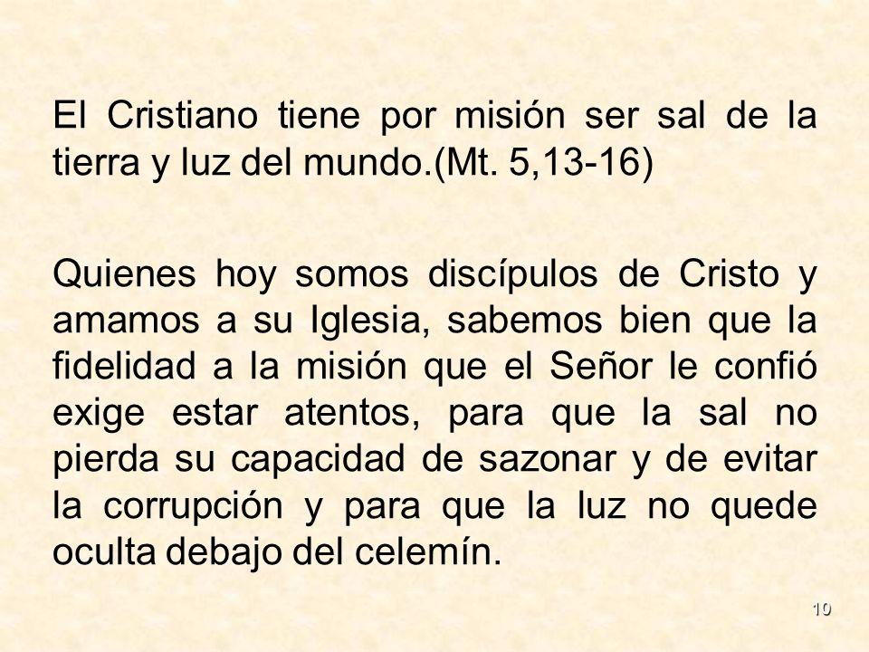 El Cristiano tiene por misión ser sal de la tierra y luz del mundo.(Mt. 5,13-16)