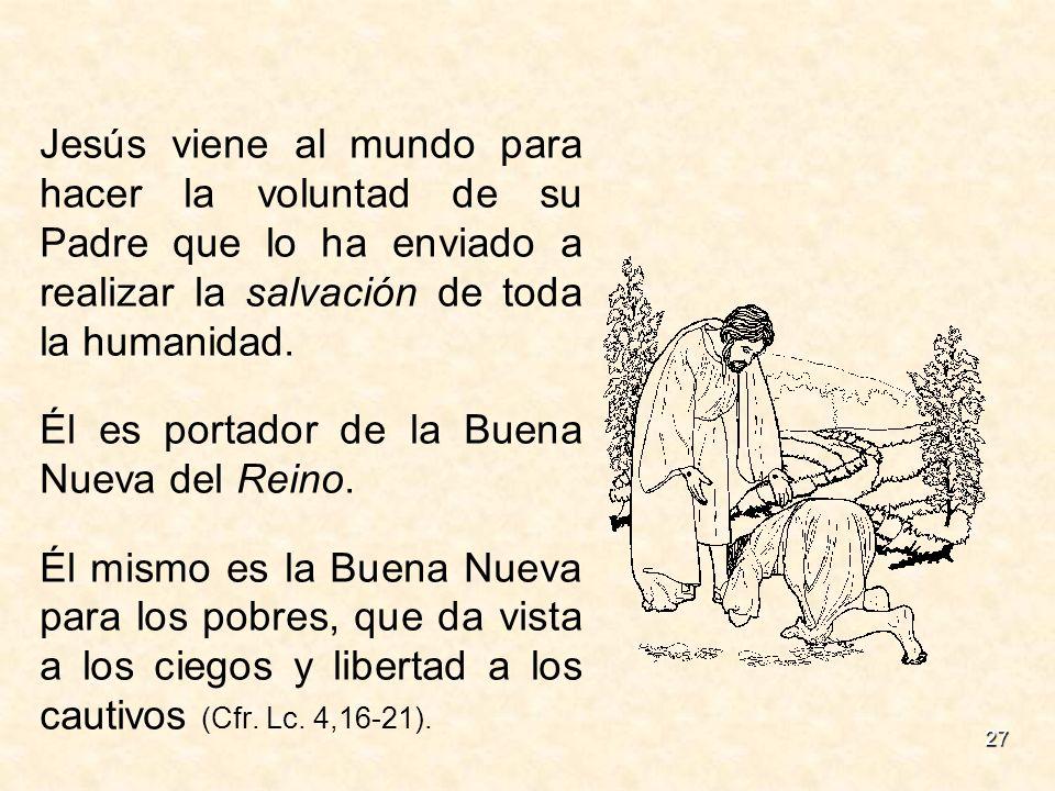 Jesús viene al mundo para hacer la voluntad de su Padre que lo ha enviado a realizar la salvación de toda la humanidad.