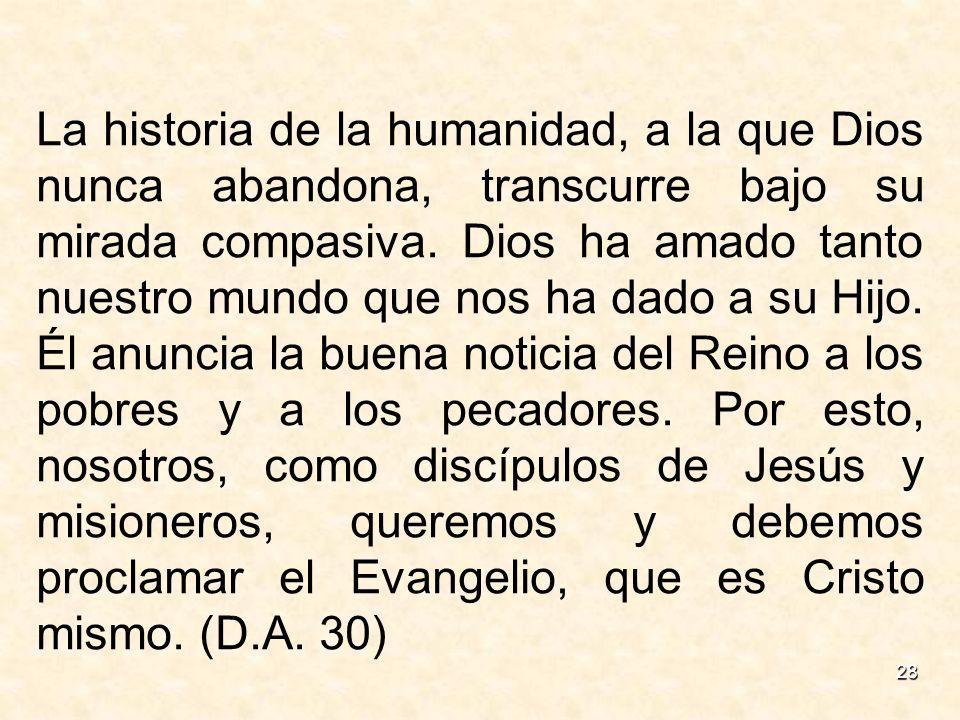 La historia de la humanidad, a la que Dios nunca abandona, transcurre bajo su mirada compasiva.