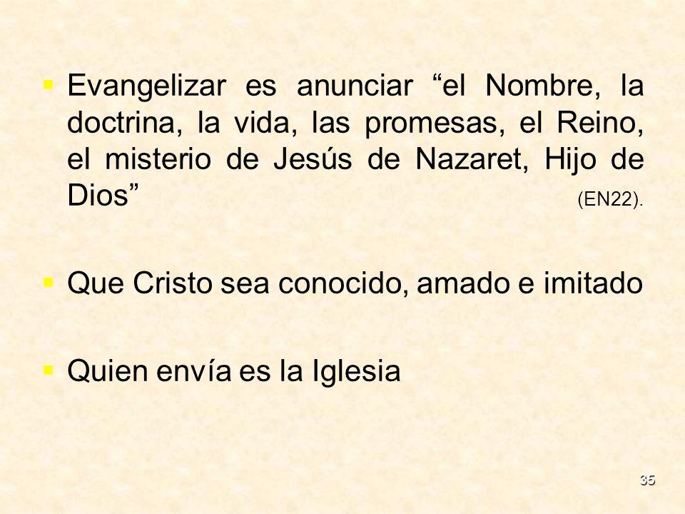 Evangelizar es anunciar el Nombre, la doctrina, la vida, las promesas, el Reino, el misterio de Jesús de Nazaret, Hijo de Dios (EN22).