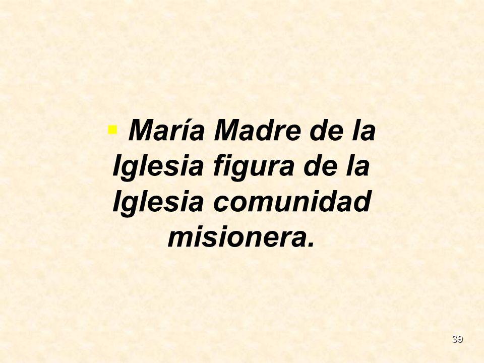 María Madre de la Iglesia figura de la Iglesia comunidad misionera.